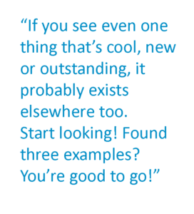 """A pull quote that says """"""""f you see even one thing that's cool, new or outstanding, it probably exists elsewhere too. Start looking! Found three examples? You're good to go!"""""""